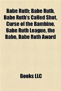 Babe Ruth: Curse of the Bambino, Babe Ruth's Called Shot, Babe Ruth League, the Babe, Babe Ruth Award, the Year Babe Ruth Hit 104