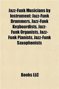 Jazz-Funk Musicians by Instrument: Jazz-Funk Drummers, Jazz-Funk Keyboardists, Jazz-Funk Organists, Jazz-Funk Pianists, Jazz-Funk Saxophonists