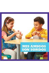MIS Amigos Son Sordos (My Friend Is Deaf)