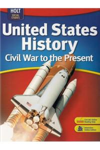 Holt United States History: Student Edition Grades 6-9 Civil War to the Present 2007