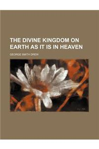 The Divine Kingdom on Earth as It Is in Heaven