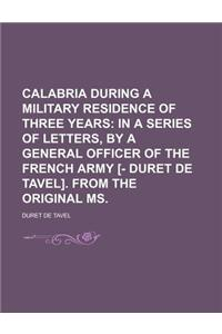 Calabria During a Military Residence of Three Years; In a Series of Letters, by a General Officer of the French Army [- Duret de Tavel]. from the Orig