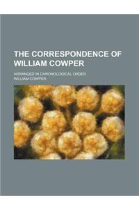 The Correspondence of William Cowper (Volume 2); Arranged in Chronological Order