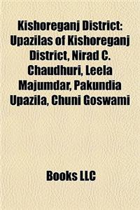 Kishoreganj District: Upazilas of Kishoreganj District, Nirad C. Chaudhuri, Leela Majumdar, Pakundia Upazila, Chuni Goswami