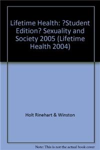 Lifetime Health: ?Student Edition? Sexuality and Society 2005