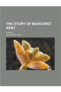 The Story of Margaret Kent; A Novel