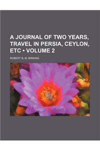 A Journal of Two Years, Travel in Persia, Ceylon, Etc (Volume 2)