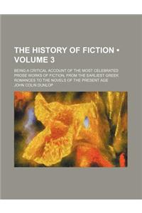 The History of Fiction (Volume 3); Being a Critical Account of the Most Celebrated Prose Works of Fiction, from the Earliest Greek Romances to the Nov
