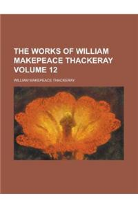 The Works of William Makepeace Thackeray (Volume 12)