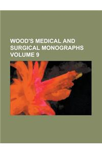 Wood's Medical and Surgical Monographs Volume 9