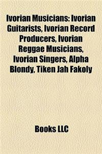 Ivorian Musicians: Ivorian Guitarists, Ivorian Record Producers, Ivorian Reggae Musicians, Ivorian Singers, Alpha Blondy, Tiken Jah Fakol