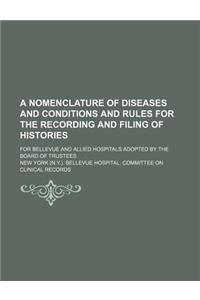 A   Nomenclature of Diseases and Conditions and Rules for the Recording and Filing of Histories; For Bellevue and Allied Hospitals Adopted by the Boar