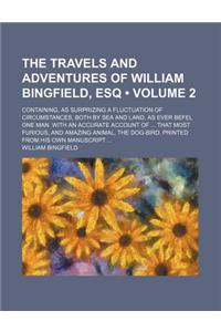 The Travels and Adventures of William Bingfield, Esq (Volume 2); Containing, as Surprizing a Fluctuation of Circumstances, Both by Sea and Land, as Ev