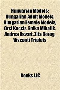 Hungarian Models: Hungarian Adult Models, Hungarian Female Models, Orsi Kocsis, Enik? Mihalik, Andrea Osvrt, Zita Grg, Visconti Triplets