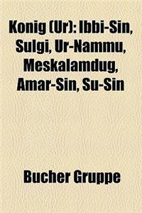 Knig (Ur): Ibbi-Sin, Ulgi, Ur-Nammu, Meskalamdug, Amar-Sin, U-Sin