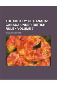 The History of Canada (Volume 7); Canada Under British Rule
