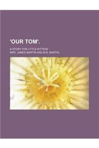 'Our Tom'.; A Story for Little Kittens