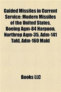 Guided Missiles in Current Service: Modern Missiles of the United States, Boeing Agm-84 Harpoon, Northrop Aqm-35, Adm-141 Tald, Adm-160 Mald