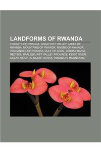 Landforms of Rwanda: Forests of Rwanda, Great Rift Valley, Lakes of Rwanda, Mountains of Rwanda, Rivers of Rwanda, Volcanoes of Rwanda