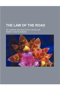 The Law of the Road; Or, Wrongs and Rights of a Traveller