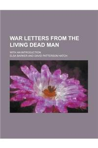 War Letters from the Living Dead Man; With an Introduction