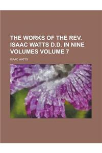 The Works of the REV. Isaac Watts D.D. in Nine Volumes Volume 7