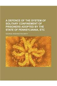 A Defence of the System of Solitary Confinement of Prisoners Adopted by the State of Pennsylvania, Etc
