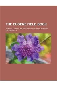 The Eugene Field Book; Verses, Stories, and Letters for School Reading