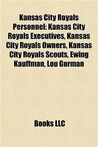 Kansas City Royals Personnel: Kansas City Royals Executives, Kansas City Royals Owners, Kansas City Royals Scouts, Ewing Kauffman, Lou Gorman