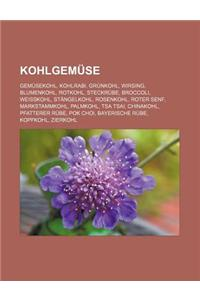 Kohlgemuse: Gemusekohl, Kohlrabi, Grunkohl, Wirsing, Blumenkohl, Rotkohl, Steckrube, Broccoli, Weisskohl, Stangelkohl, Rosenkohl,