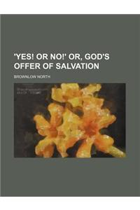 'Yes! or No!' Or, God's Offer of Salvation