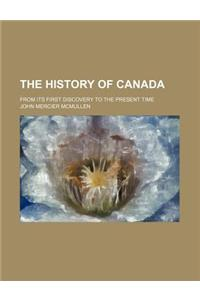 The History of Canada; From Its First Discovery to the Present Time