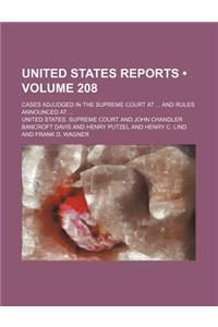 United States Reports (Volume 208); Cases Adjudged in the Supreme Court at and Rules Announced at