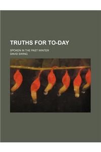 Truths for To-Day; Spoken in the Past Winter