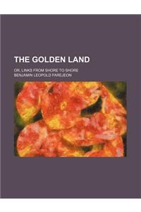 The Golden Land; Or, Links from Shore to Shore