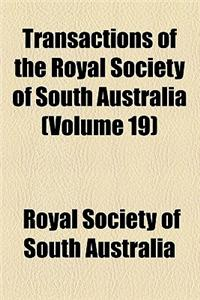 Transactions of the Royal Society of South Australia (Volume 19)