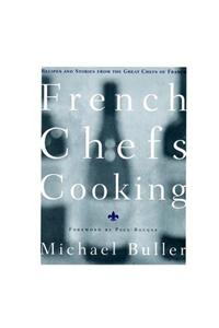 French Chefs Cooking: Recipes and Stories from the Great Chefs of France
