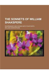 The Sonnets of William Shakspere; Rearranged and Divided Into Four Parts