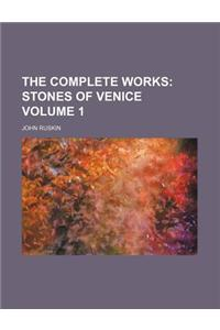 The Complete Works Volume 1; Stones of Venice