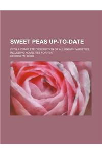 Sweet Peas Up-To-Date; With a Complete Description of All Known Varieties, Including Novelties for 1917
