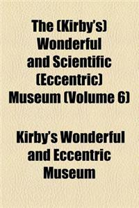 The (Kirby's) Wonderful and Scientific (Eccentric) Museum (Volume 6)