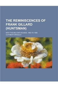 The Reminiscences of Frank Gillard (Huntsman); With the Belvoir Hounds, 1860 to 1896
