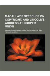 Macaulay's Speeches on Copyright, and Lincoln's Address at Cooper Union