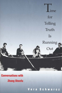 Time for Telling Truth Is Running Out: Conversations with Zhang Shenfu