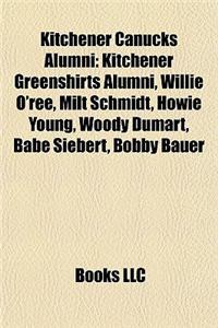 Kitchener Canucks Alumni: Kitchener Greenshirts Alumni, Willie O'Ree, Milt Schmidt, Howie Young, Woody Dumart, Babe Siebert, Bobby Bauer