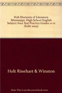 Holt Elements of Literature Mississippi: High School English Subject Area Test Practice Grades 11-12