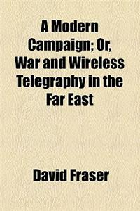 A Modern Campaign; Or, War and Wireless Telegraphy in the Far East