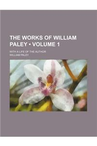 The Works of William Paley (Volume 1); With a Life of the Author