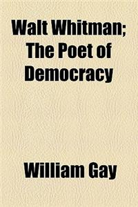 Walt Whitman; The Poet of Democracy