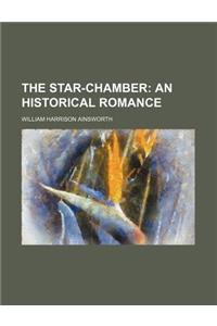 The Star-Chamber; An Historical Romance